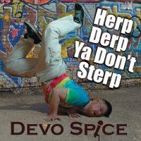 """Devo Spice """"Herp Derp Ya Don't Sterp"""""""