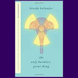 The Only Harmless Great Thing, by Brooke Bolander