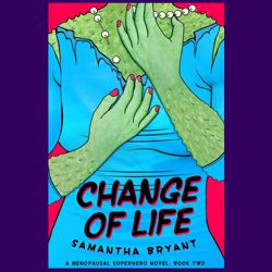 Change of Life, Samantha Bryant
