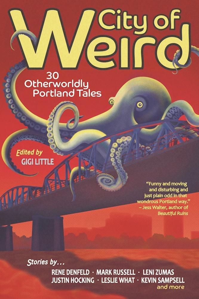 City Of Weird: 30 Otherworldly Portland Tales